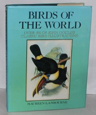 Birds of the World by John Gould and Maureen Lambourne  - 1851707611